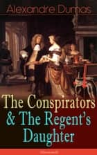 The Conspirators & The Regent's Daughter (Illustrated) - Historical Novels ebook by Alexandre Dumas