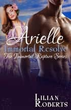 Arielle Immortal Resolve ebook by Lilian Roberts