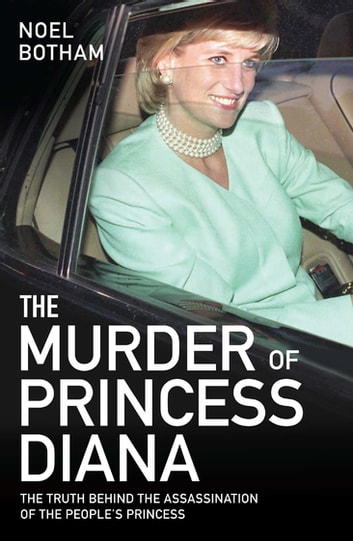 The Murder of Princess Diana - The Truth Behind the Assasination of the People's Princess ebook by Noel Botham