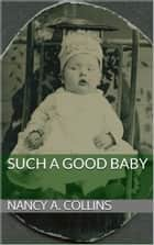 Such A Good Baby ebook by Nancy A. Collins