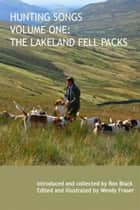 Hunting Songs Volume One: The Lakeland Fell Packs ebook by Wendy Fraser