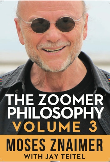 The Zoomer Philosophy Volume 3 ebook by Moses Znaimer,Jay Teitel