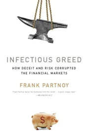 Infectious Greed - How Deceit and Risk Corrupted the Financial Markets ebook by Frank Partnoy