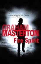 Fire Spirit ebook by Graham Masterton
