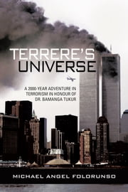 TERRERE'S UNIVERSE - A 2000-YEAR ADVENTURE IN TERRORISM IN HONOUR OF DR. BAMANGA TUKUR ebook by MICHAEL ANGEL FOLORUNSO