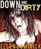 Down and Dirty: The Ultimate Erotic Box Set ebook by Ellen Dominick