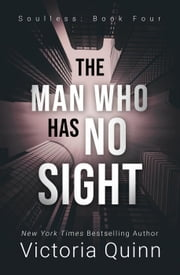 The Man Who Has No Sight - Soulless, #4 ebook by Victoria Quinn