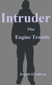 Intruder: Plus Engine Trouble ebook by Donald H Sullivan