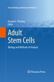 Adult Stem Cells - Biology and Methods of Analysis ebook by Donald G. Phinney