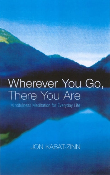 Wherever You Go, There You Are - Mindfulness meditation for everyday life ebook by Jon Kabat-Zinn