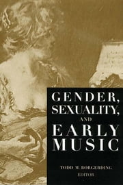 Gender, Sexuality, and Early Music ebook by Todd C. Borgerding