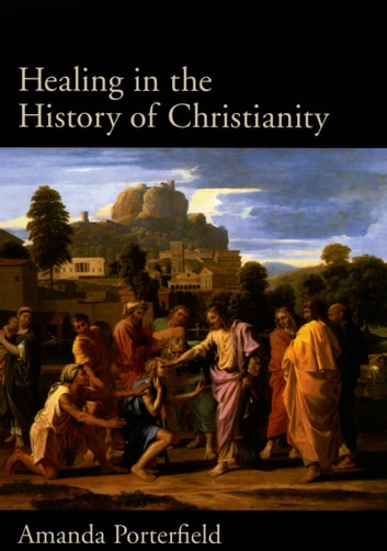 Healing in the History of Christianity ebook by Amanda Porterfield