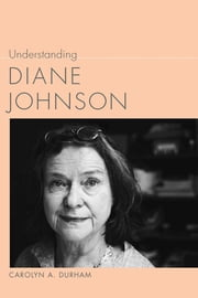 Understanding Diane Johnson ebook by Carolyn A. Durham,Linda Wagner-Martin