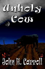Unholy Cow ebook by John H. Carroll