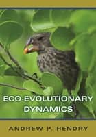 Eco-evolutionary Dynamics ebook by Andrew P. Hendry