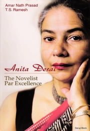 Anita Desai: The Novelist Par Excellence ebook by A.N. Prasad