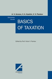 Basics of Taxation - Elementary Course ebook by A. V. Aronov, V. A. Kashin, V. V. Pankov,...