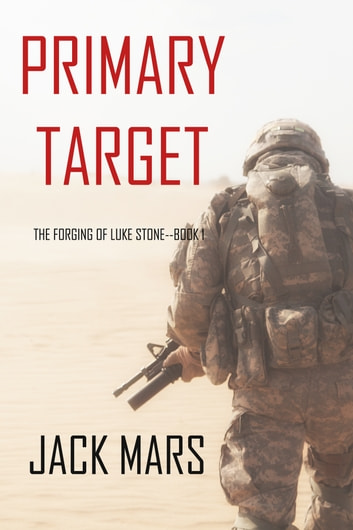 Primary Target: The Forging of Luke Stone—Book #1 (an Action Thriller) ekitaplar by Jack Mars