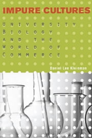 Impure Cultures: University Biology and the World of Commerce ebook by Kleinman, Daniel Lee