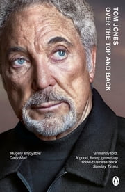Over the Top and Back - The Autobiography ebook by Sir Tom Jones