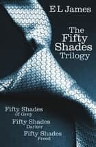 Fifty Shades Trilogy: Fifty Shades of Grey / Fifty Shades Darker / Fifty Shades Freed ebook by E L James