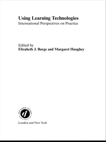 Using Learning Technologies - International Perspectives on Practice ebook by