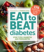 Diabetic Living Eat to Beat Diabetes - Stop Type 2 Diabetes and Prediabetes: 175 Healthy Recipes to Change Your Life ebook by Diabetic Living Editors