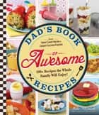 Dad's Book Of Awesome Recipes - From Sweet Candy Bacon to Cheesy Chicken Fingers, 100+ Recipes the Whole Family Will Enjoy! ebook by Mike Adamick
