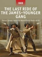 The Last Ride of the James–Younger Gang - Jesse James and the Northfield Raid 1876 ebook by Sean McLachlan, Johnny Shumate, Peter Dennis