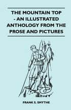 The Mountain Top - An Illustrated Anthology From the Prose and Pictures ebook by Frank S. Smythe