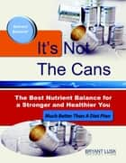 It's Not the Cans: The Best Nutrient Balance for a Stronger and Healthier You ebook by Bryant Lusk