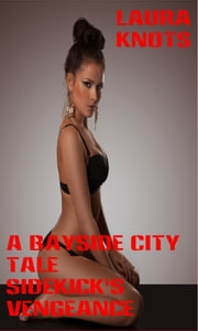 A Bayside City Tale Sidekick's Vengeance ebook by Laura Knots