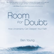 Room for Doubt - How Uncertainty Can Deepen Your Faith audiobook by Ben Young