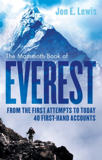 The Mammoth Book Of Everest - From the first attempts to today, 40 first-hand accounts ebook by Jon E. Lewis