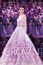 The Crown (The Selection, Book 5) ebook by Kiera Cass