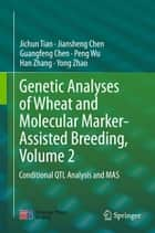 Genetic Analyses of Wheat and Molecular Marker-Assisted Breeding, Volume 2 - Conditional QTL Analysis and MAS ebook by Jichun Tian, Guangfeng Chen, Peng Wu,...
