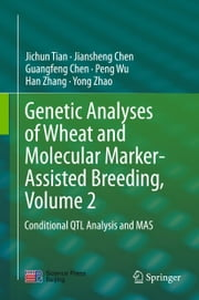 Genetic Analyses of Wheat and Molecular Marker-Assisted Breeding, Volume 2 - Conditional QTL Analysis and MAS ebook by Jichun Tian,Jiansheng Chen,Guangfeng Chen,Peng Wu,Han Zhang,Yong Zhao