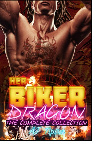 Her Biker Dragon: The Complete Collection - Her Biker Dragon ebook by AJ Tipton