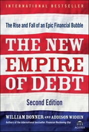 The New Empire of Debt - The Rise and Fall of an Epic Financial Bubble ebook by Will Bonner,Addison Wiggin,Agora