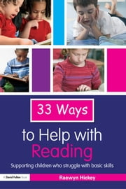 33 Ways to Help with Reading - Supporting Children who Struggle with Basic Skills ebook by Raewyn Hickey