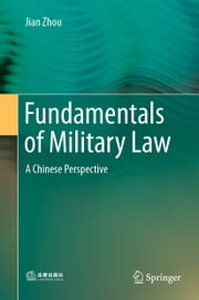 Fundamentals of Military Law - A Chinese Perspective 電子書籍 by Jian Zhou