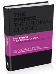 The Prince: The Original Classic ebook by Tom Butler-Bowdon,Niccolò Machiavelli