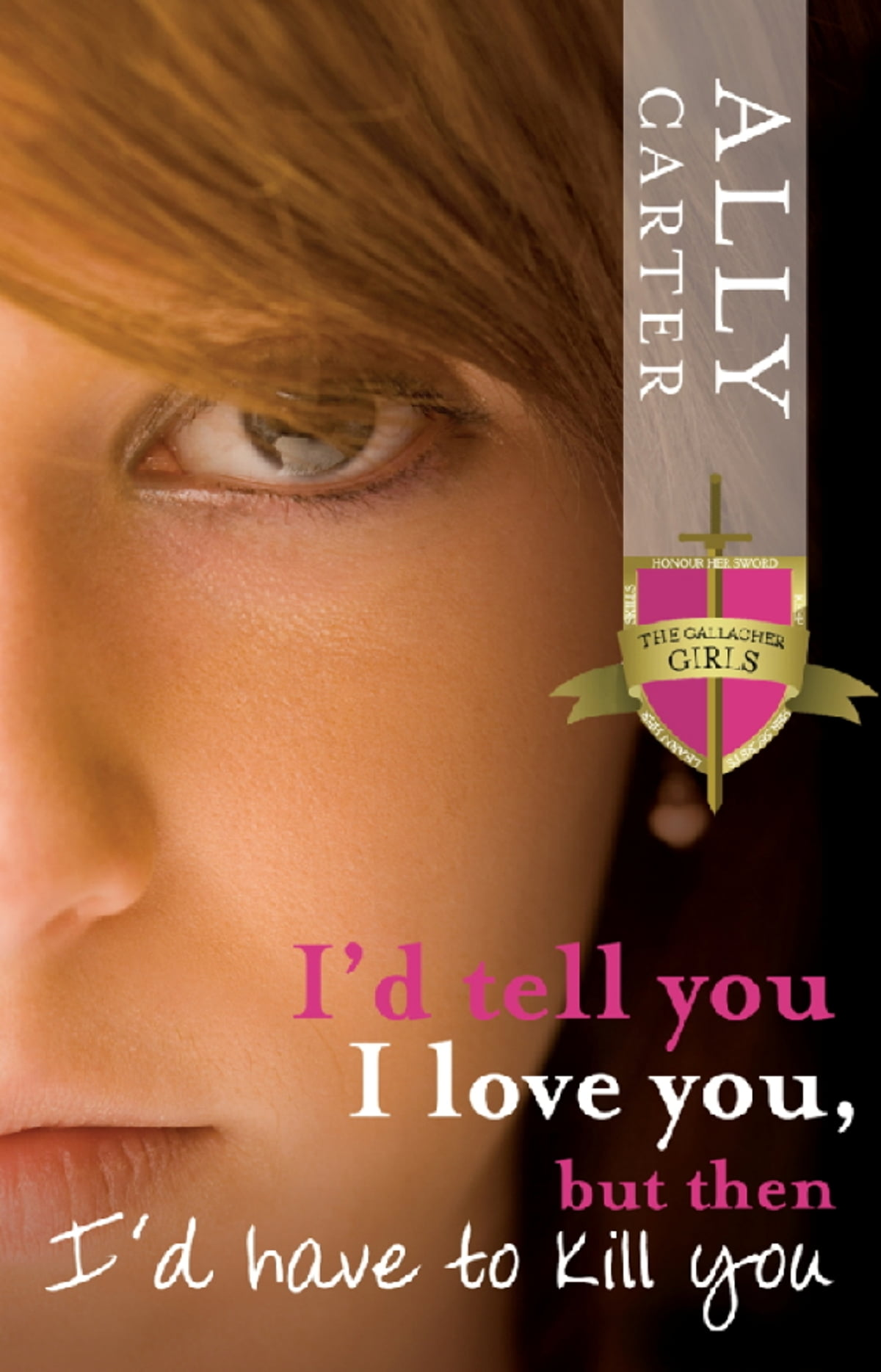 Id Tell You I Love You But Then Id Have To Kill You Gallagher Girls 1 By Ally Carter