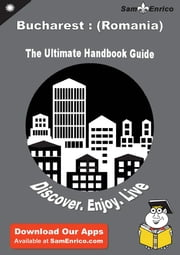 Ultimate Handbook Guide to Bucharest : (Romania) Travel Guide - Ultimate Handbook Guide to Bucharest : (Romania) Travel Guide ebook by Hye Ducharme