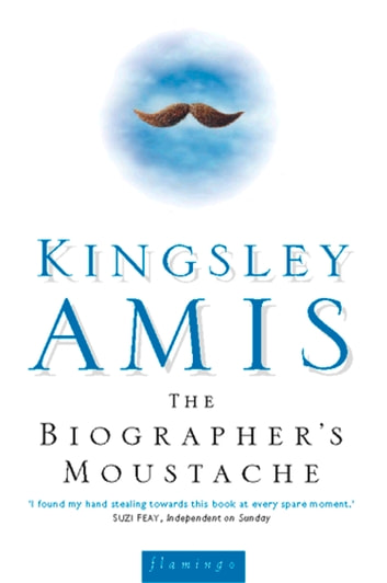 The Biographer's Moustache ebook by Kingsley Amis