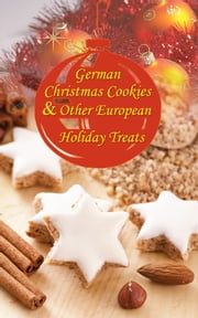 Speculoos, Stollen, Marzipan Confections... German Christmas Cookies & Other European Holiday Treats ebook by Nicole Spohn