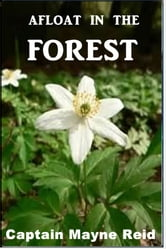 Afloat in the Forest ebook by Captain Mayne Reid