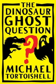 The Dinosaur Ghost Question ebook by Mark Graham