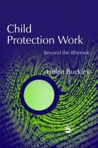 Child Protection Work - Beyond the Rhetoric ebook by Helen Buckley