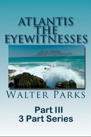 Atlantis The Eyewitnesses Part III The Destruction of Atlantis ebook by Walter Parks